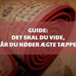 Guide: Det skal du vide, når du køber ægte tæpper
