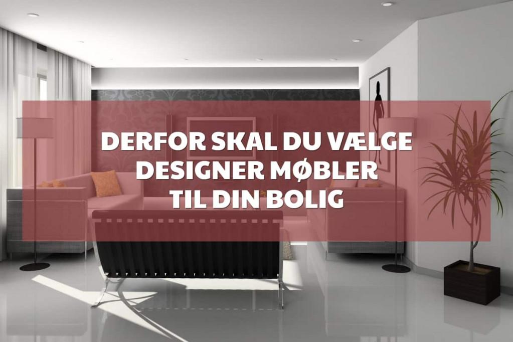 Derfor skal du vælge designer møbler til din bolig