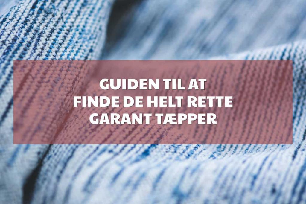 Guide til at finde de helt rette Garant tæpper