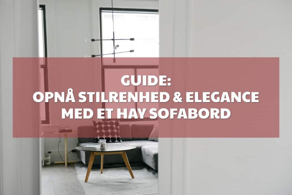 Guide: opnå stilrenhed og elegance med et Hay sofabord