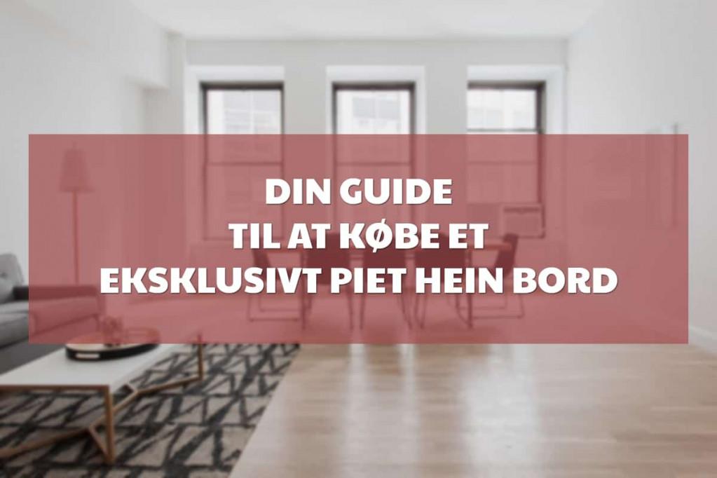 Din guide til at købe et eksklusivt Piet Hein bord