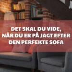Det skal du vide, når du er på jagt efter den perfekte sofa