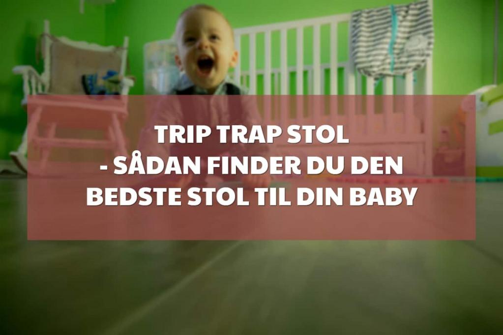 Trip trap stol – sådan finder du den bedste stol til din baby
