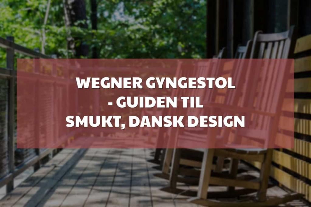 Wegner gyngestol – guiden til smukt, dansk design