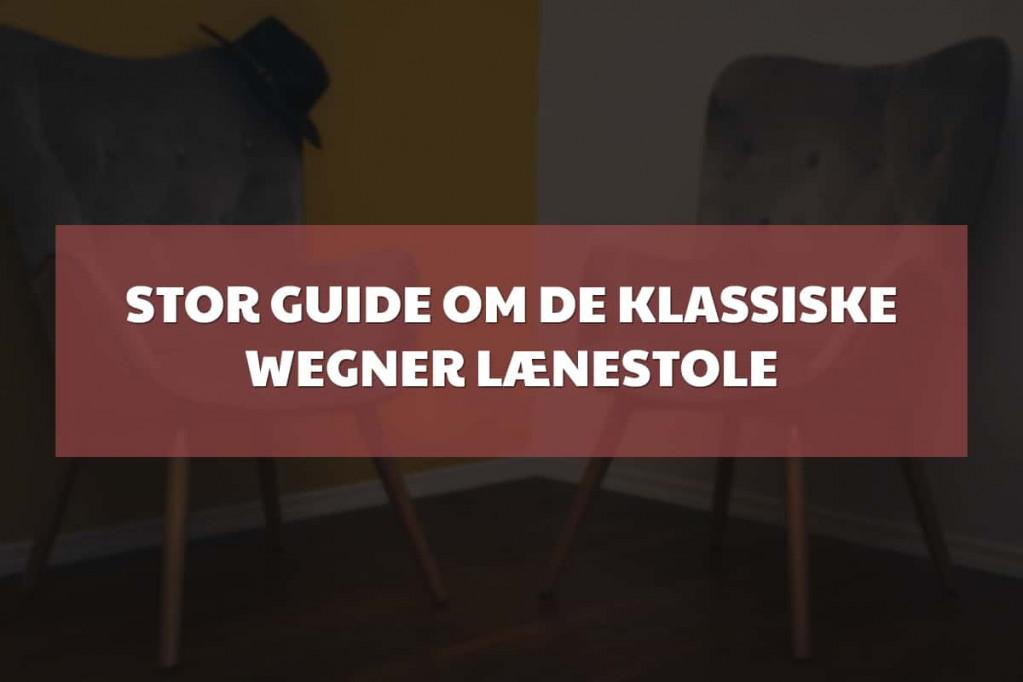 Stor guide om de klassiske Wegner lænestole