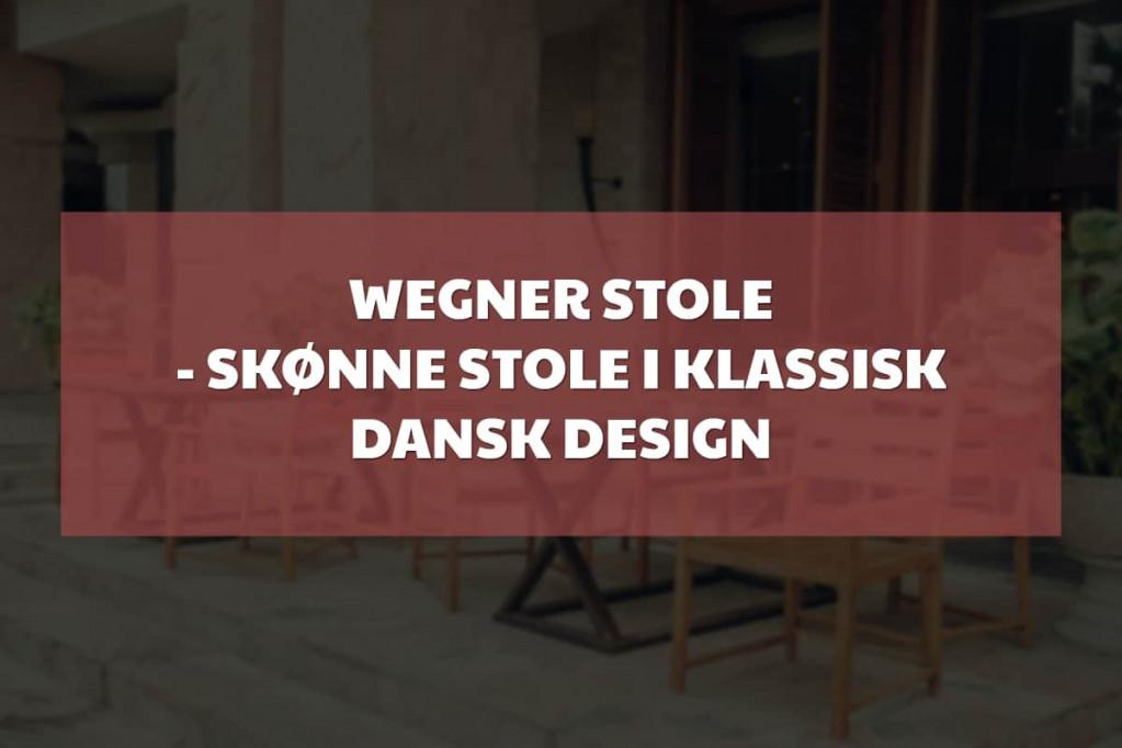 Wegner stole – skønne stole i klassik dansk design